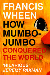 How-Mumbo-Jumbo-Conquered-the-World-francis-wheen