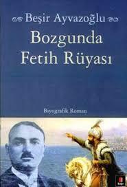 Bozgunda-Fetih-Ruyasi-(Yahya-Kemal-in-Biyografik-Romani)-Besir-Ayvazoglu